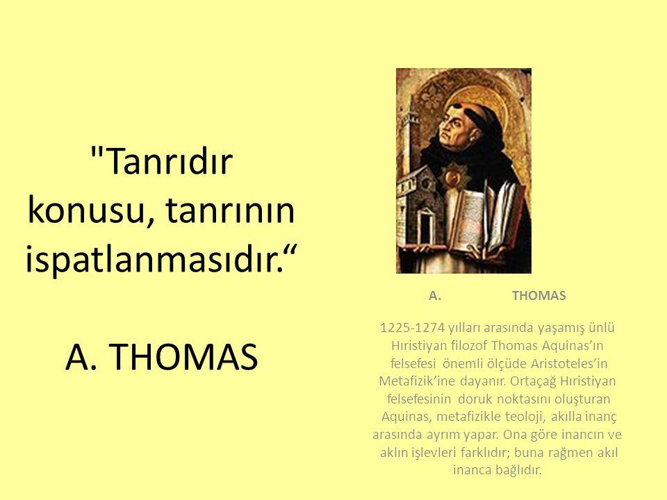 Tanrıdır konusu, tanrının ispatlanmasıdır. A. THOMAS