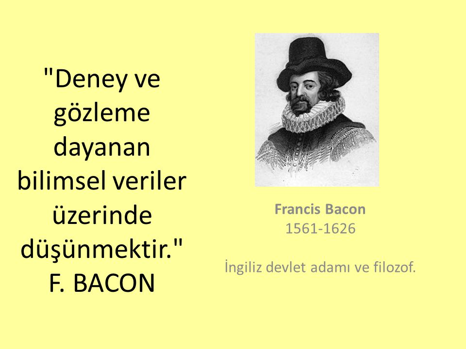 Francis Bacon 1561-1626 İngiliz devlet adamı ve filozof.