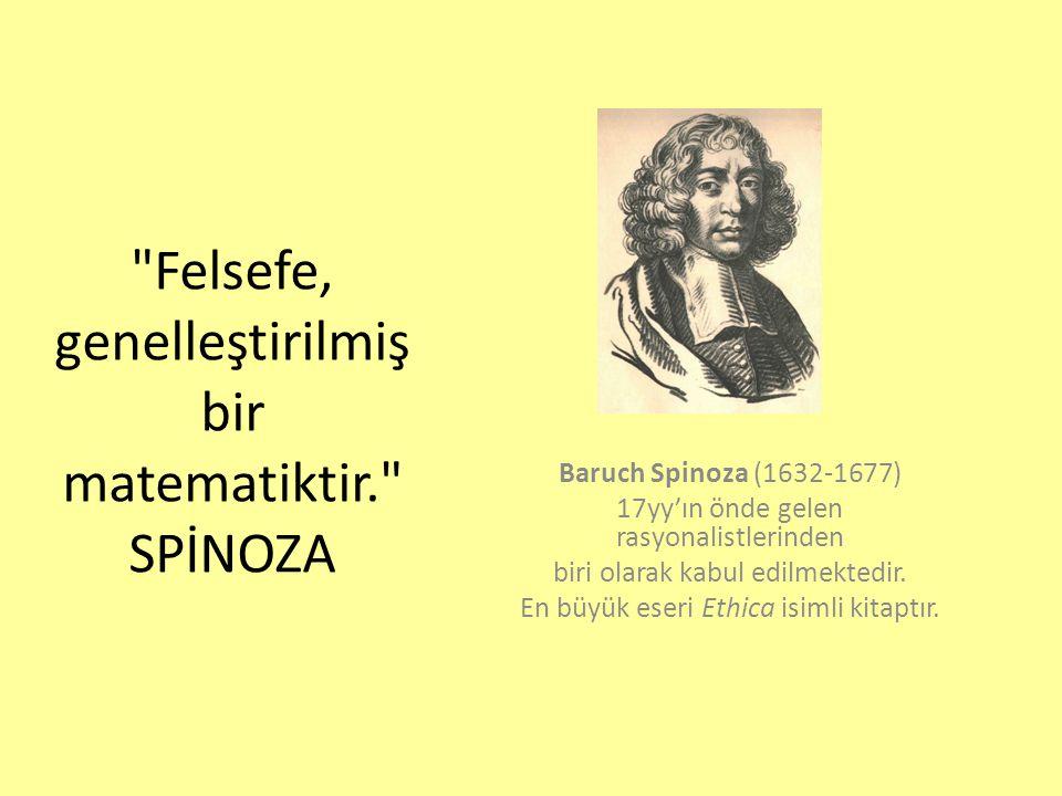 Felsefe, genelleştirilmiş bir matematiktir. SPİNOZA