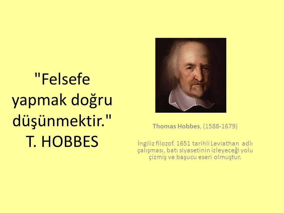 Felsefe yapmak doğru düşünmektir. T. HOBBES