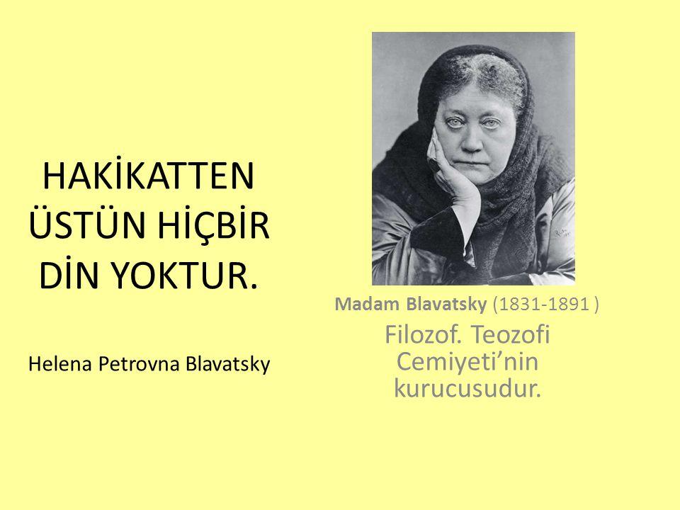 HAKİKATTEN ÜSTÜN HİÇBİR DİN YOKTUR. Helena Petrovna Blavatsky
