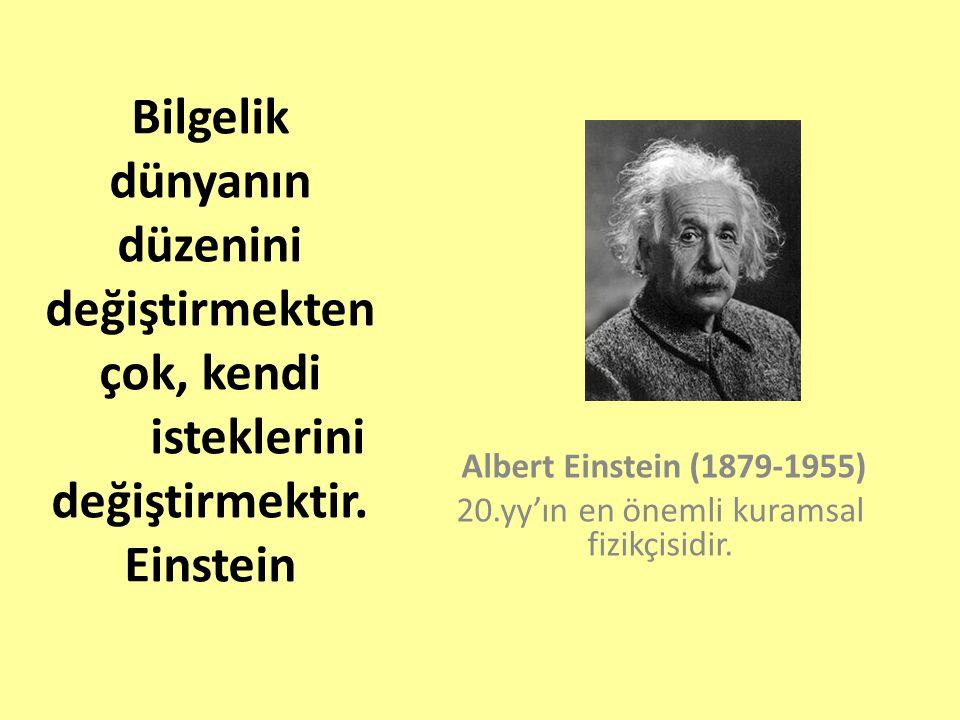 Albert Einstein (1879-1955) 20.yy'ın en önemli kuramsal fizikçisidir.