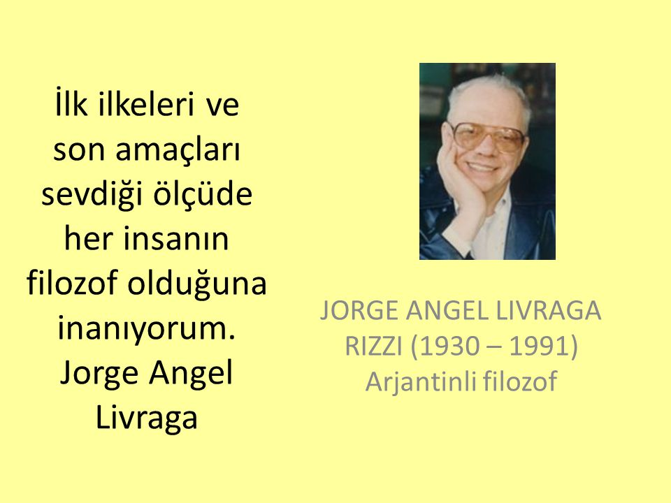 JORGE ANGEL LIVRAGA RIZZI (1930 – 1991) Arjantinli filozof