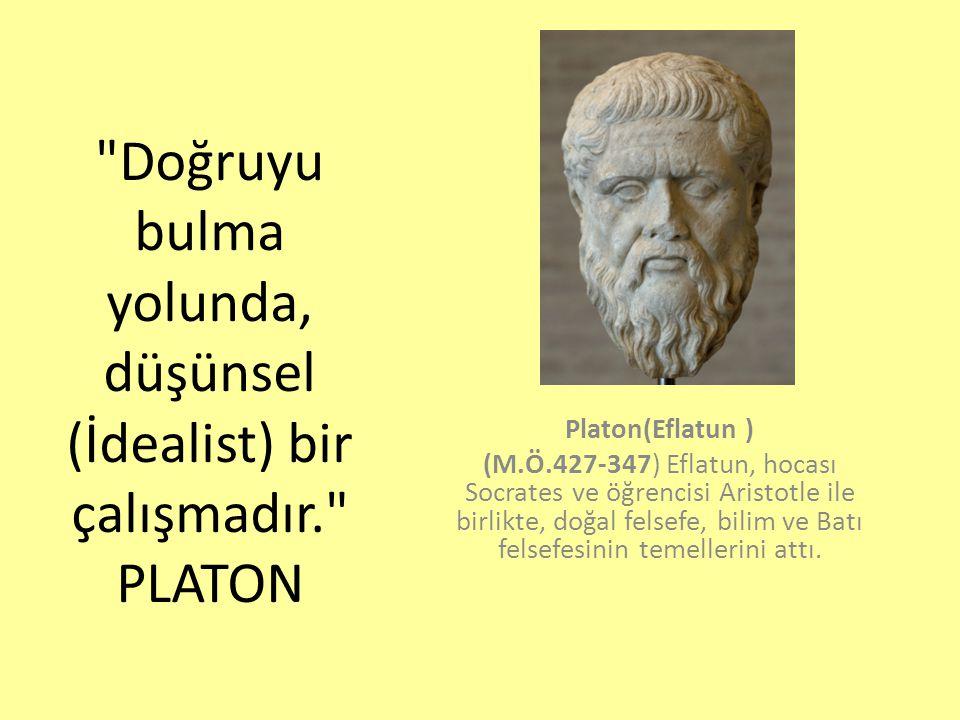 Doğruyu bulma yolunda, düşünsel (İdealist) bir çalışmadır. PLATON