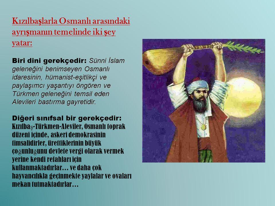 Kızılbaşlarla Osmanlı arasındaki ayrışmanın temelinde iki şey yatar:
