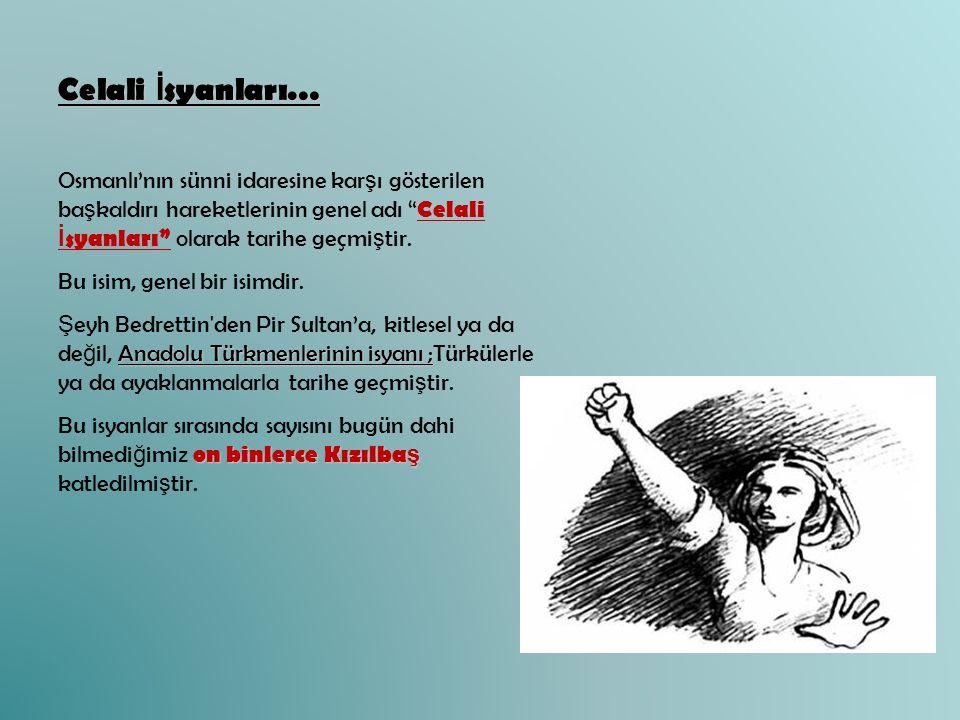 Celali İsyanları… Osmanlı'nın sünni idaresine karşı gösterilen başkaldırı hareketlerinin genel adı Celali İsyanları olarak tarihe geçmiştir.