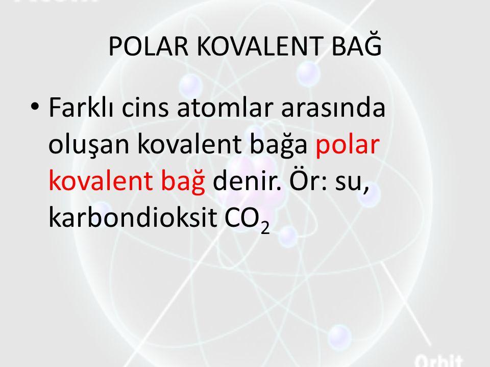 POLAR KOVALENT BAĞ Farklı cins atomlar arasında oluşan kovalent bağa polar kovalent bağ denir.