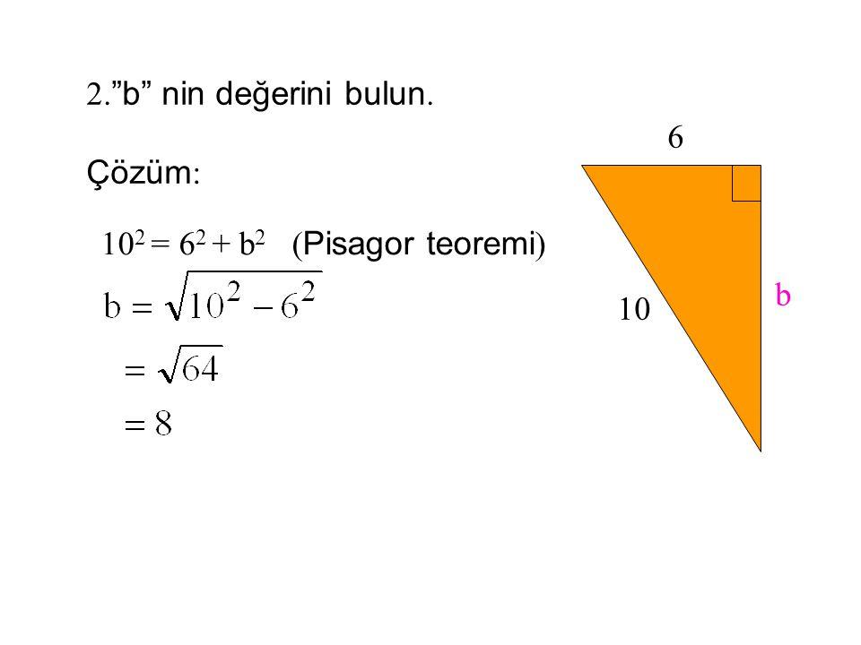2. b nin değerini bulun. 6 10 b Çözüm: 102 = 62 + b2 (Pisagor teoremi)