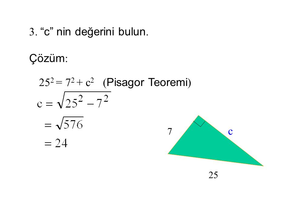 3. c nin değerini bulun. Çözüm: 252 = 72 + c2 (Pisagor Teoremi) c 7
