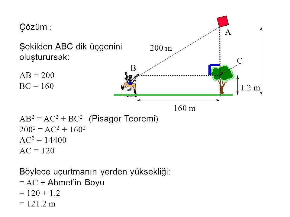 160 m 200 m. 1.2 m. A. B. C. Çözüm : Şekilden ABC dik üçgenini. oluşturursak: AB = 200. BC = 160.