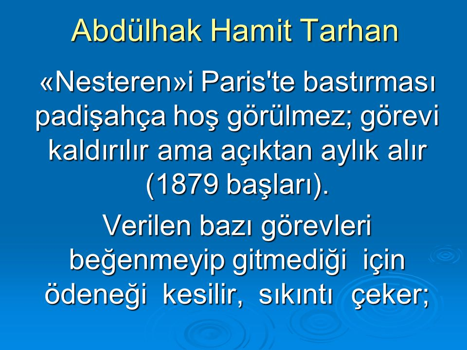 Abdülhak Hamit Tarhan «Nesteren»i Paris te bastırması padişahça hoş görülmez; görevi kaldırılır ama açıktan aylık alır (1879 başları).