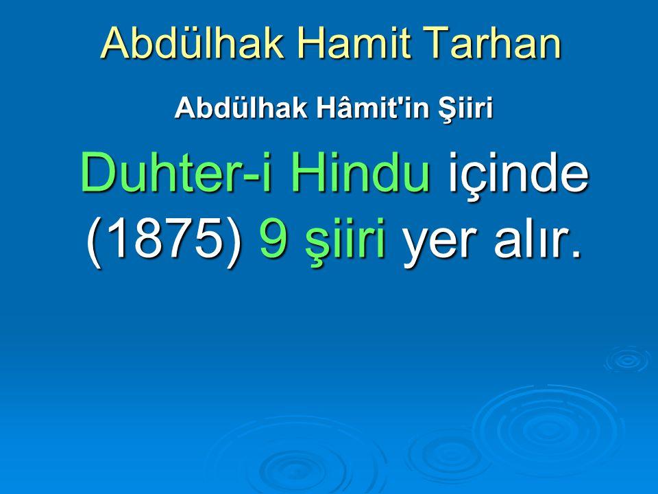 Abdülhak Hâmit in Şiiri Duhter-i Hindu içinde (1875) 9 şiiri yer alır.