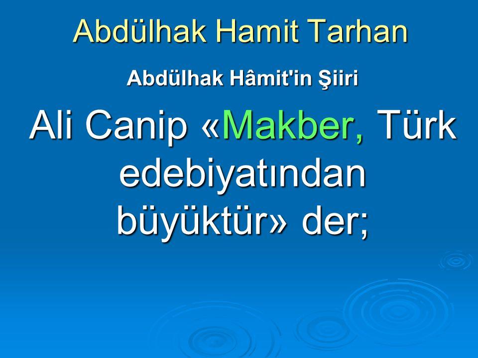 Ali Canip «Makber, Türk edebiyatından büyüktür» der;