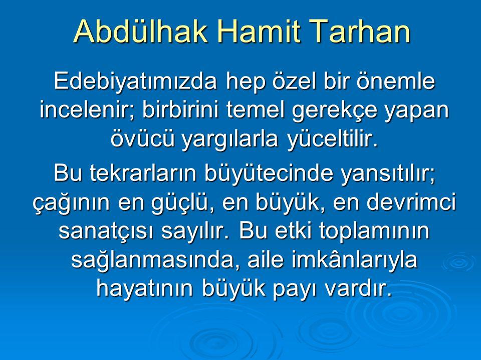 Abdülhak Hamit Tarhan Edebiyatımızda hep özel bir önemle incelenir; birbirini temel gerekçe yapan övücü yargılarla yüceltilir.