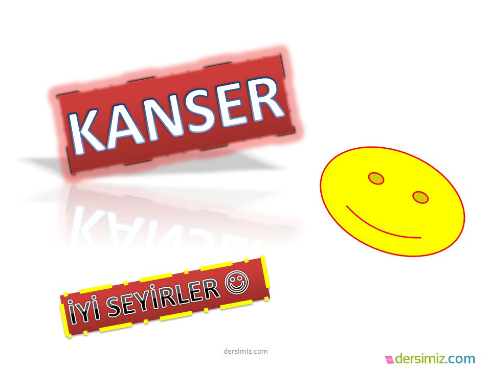 KANSER İYİ SEYİRLER  dersimiz.com