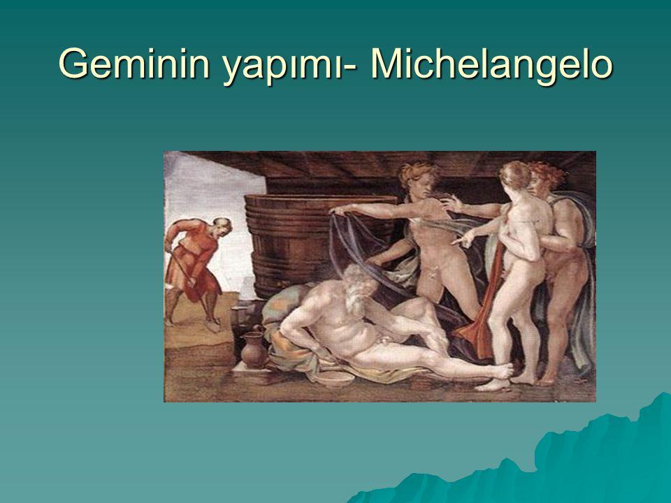 Geminin yapımı- Michelangelo