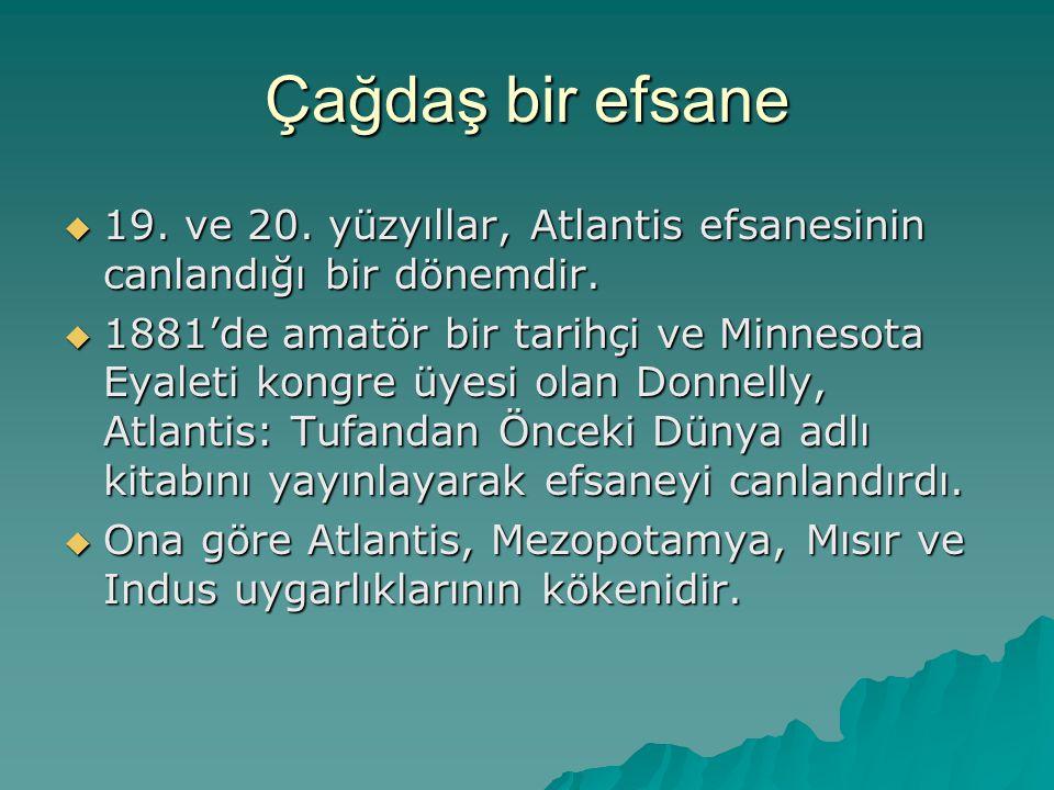 Çağdaş bir efsane 19. ve 20. yüzyıllar, Atlantis efsanesinin canlandığı bir dönemdir.