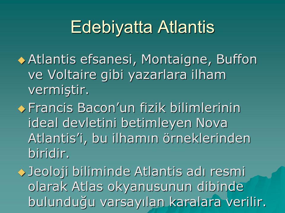 Edebiyatta Atlantis Atlantis efsanesi, Montaigne, Buffon ve Voltaire gibi yazarlara ilham vermiştir.