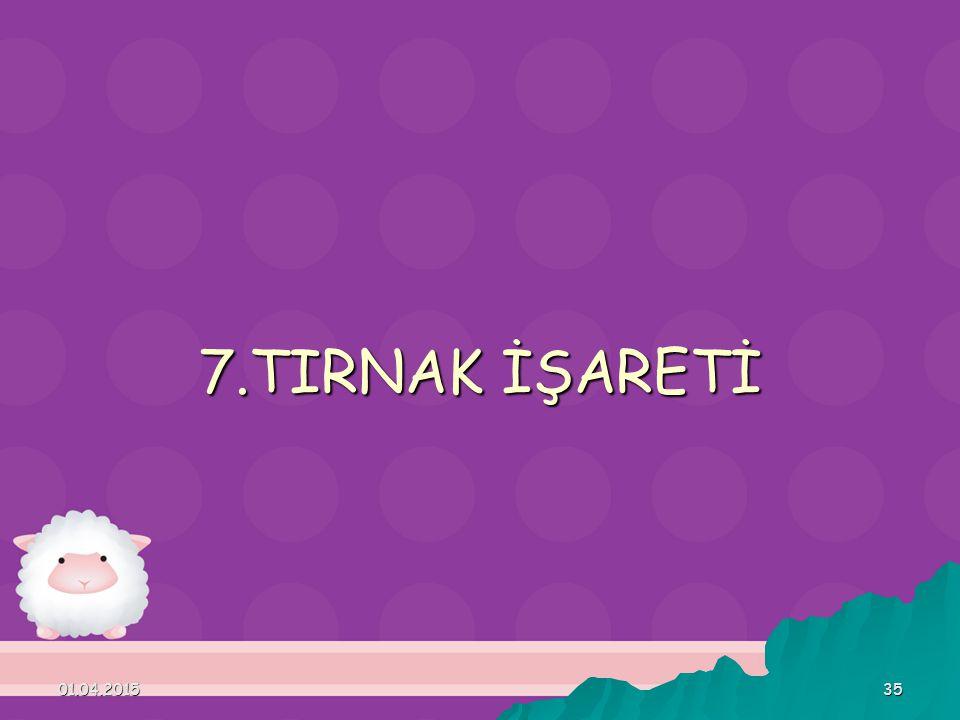 7.TIRNAK İŞARETİ 09.04.2017