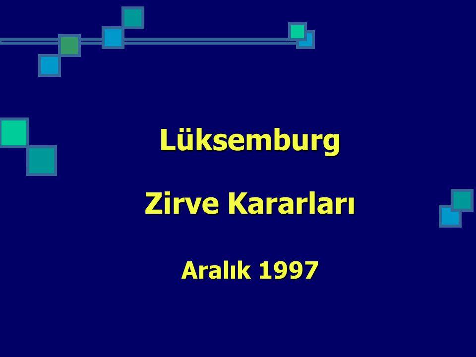 Lüksemburg Zirve Kararları