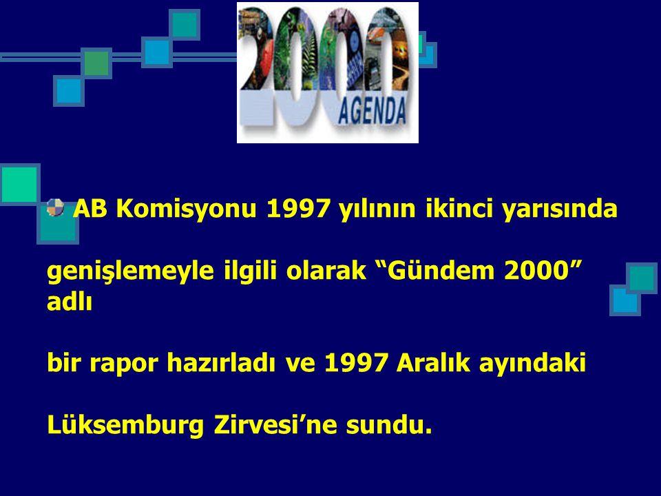 AB Komisyonu 1997 yılının ikinci yarısında genişlemeyle ilgili olarak Gündem 2000 adlı bir rapor hazırladı ve 1997 Aralık ayındaki Lüksemburg Zirvesi'ne sundu.