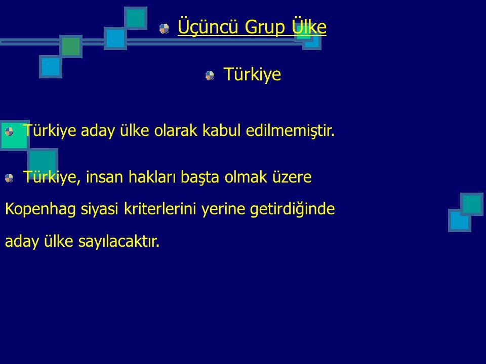 Üçüncü Grup Ülke Türkiye Türkiye aday ülke olarak kabul edilmemiştir.
