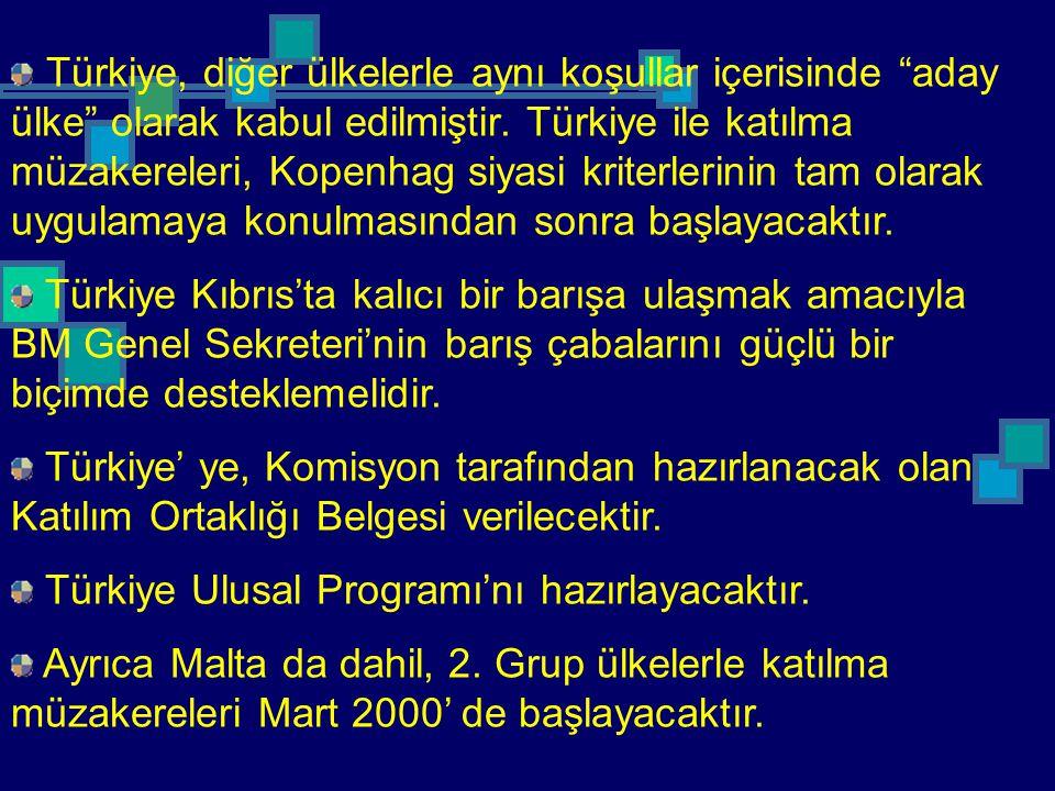 Türkiye, diğer ülkelerle aynı koşullar içerisinde aday ülke olarak kabul edilmiştir. Türkiye ile katılma müzakereleri, Kopenhag siyasi kriterlerinin tam olarak uygulamaya konulmasından sonra başlayacaktır.