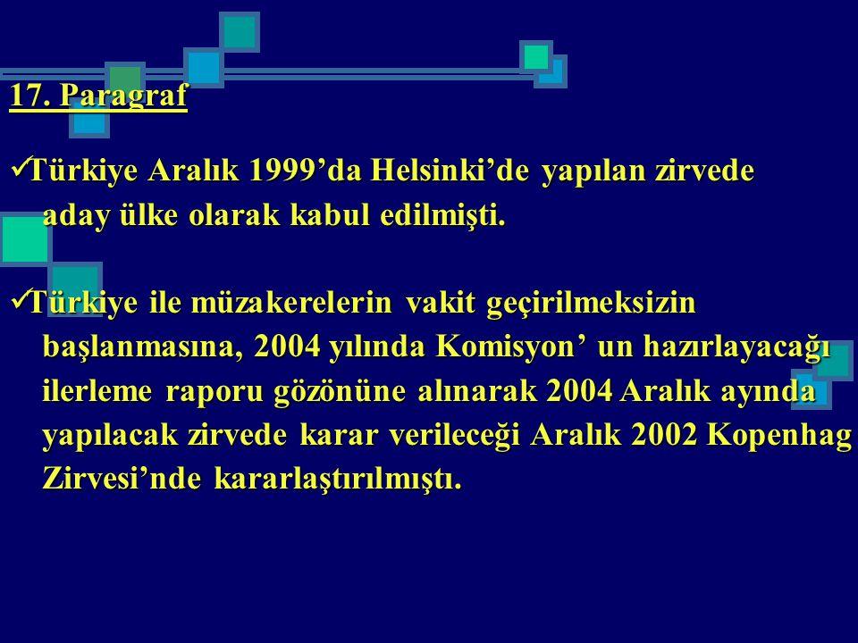 17. Paragraf Türkiye Aralık 1999'da Helsinki'de yapılan zirvede. aday ülke olarak kabul edilmişti.