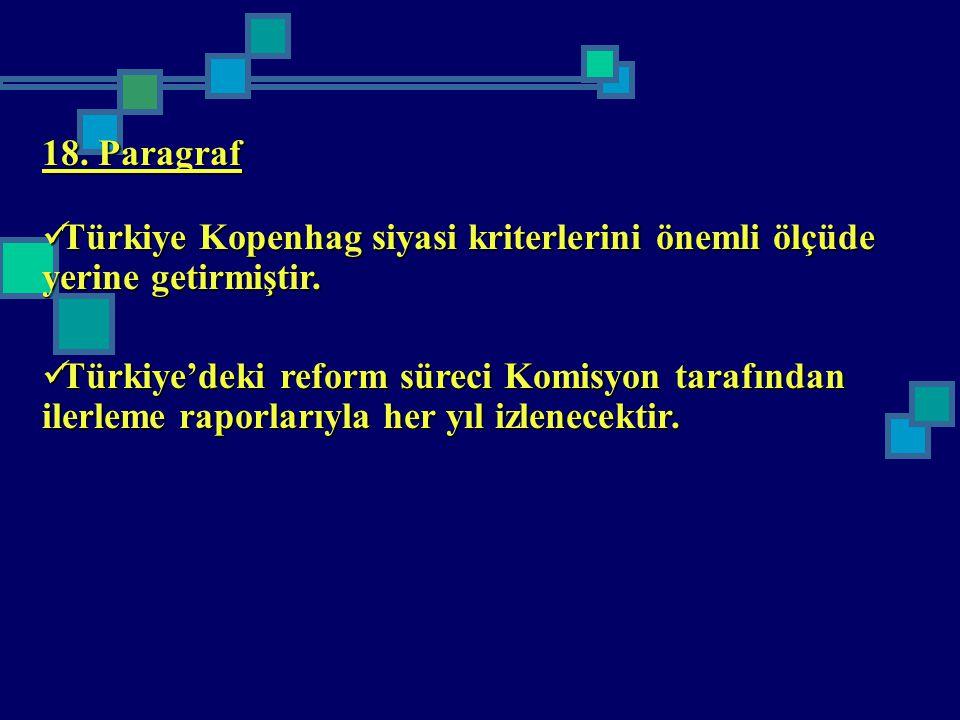 18. Paragraf Türkiye Kopenhag siyasi kriterlerini önemli ölçüde yerine getirmiştir.