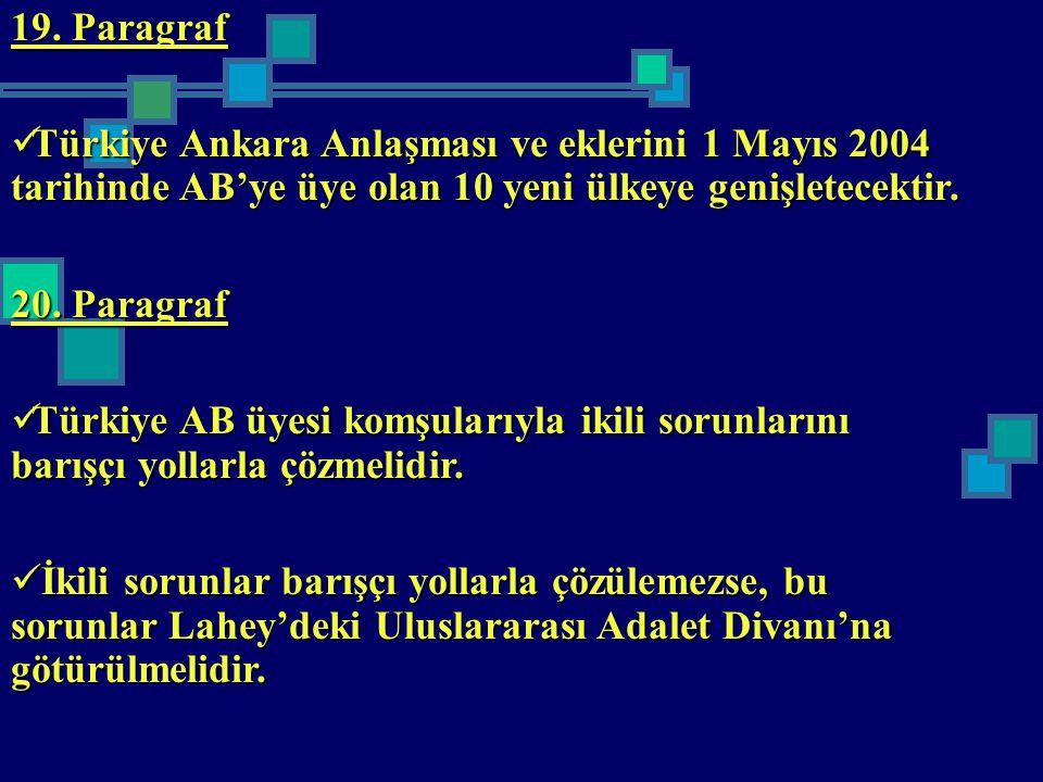19. Paragraf Türkiye Ankara Anlaşması ve eklerini 1 Mayıs 2004 tarihinde AB'ye üye olan 10 yeni ülkeye genişletecektir.