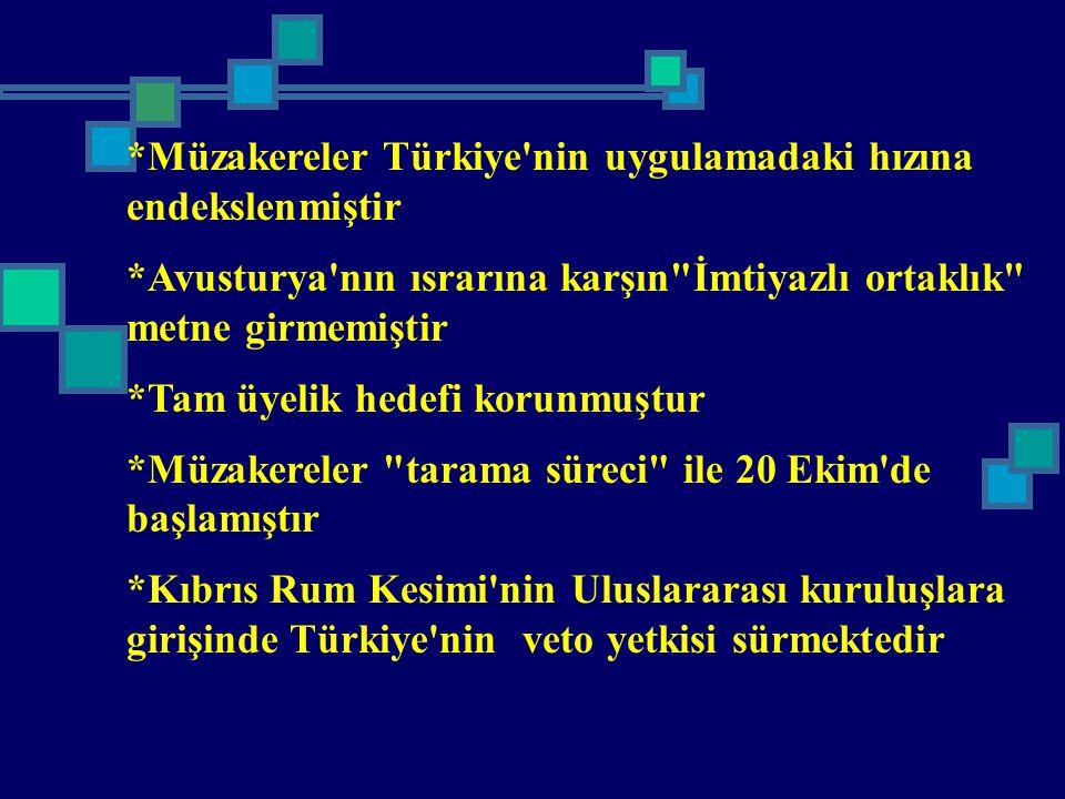*Müzakereler Türkiye nin uygulamadaki hızına endekslenmiştir