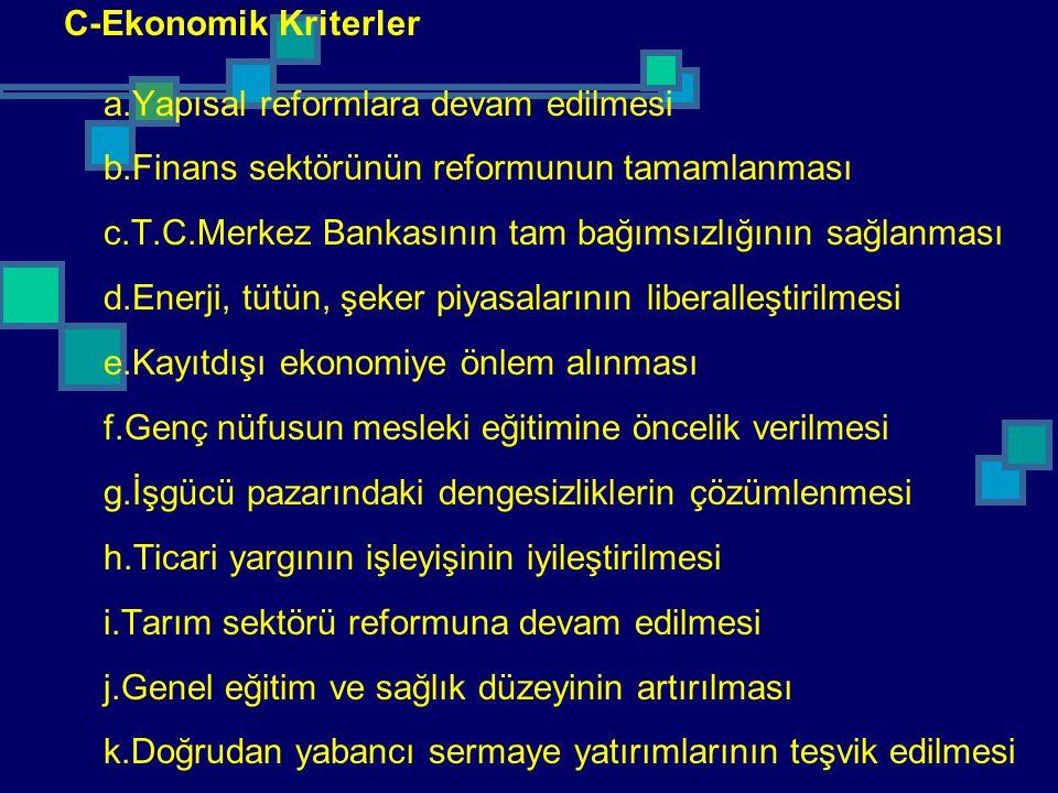 C-Ekonomik Kriterler a.Yapısal reformlara devam edilmesi. b.Finans sektörünün reformunun tamamlanması.