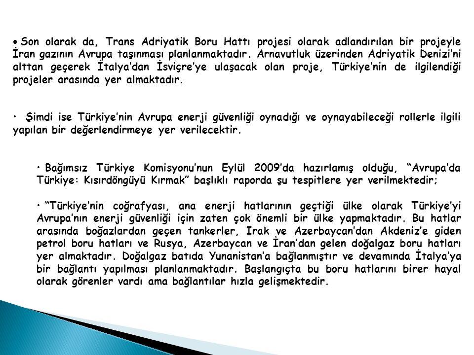 Son olarak da, Trans Adriyatik Boru Hattı projesi olarak adlandırılan bir projeyle İran gazının Avrupa taşınması planlanmaktadır. Arnavutluk üzerinden Adriyatik Denizi'ni alttan geçerek İtalya'dan İsviçre'ye ulaşacak olan proje, Türkiye'nin de ilgilendiği projeler arasında yer almaktadır.