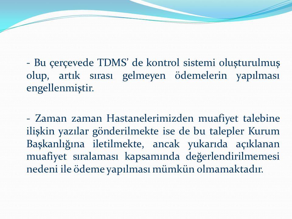 - Bu çerçevede TDMS' de kontrol sistemi oluşturulmuş olup, artık sırası gelmeyen ödemelerin yapılması engellenmiştir.