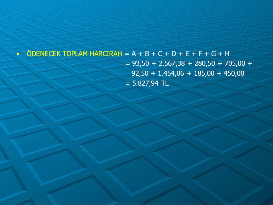 ÖDENECEK TOPLAM HARCIRAH = A + B + C + D + E + F + G + H