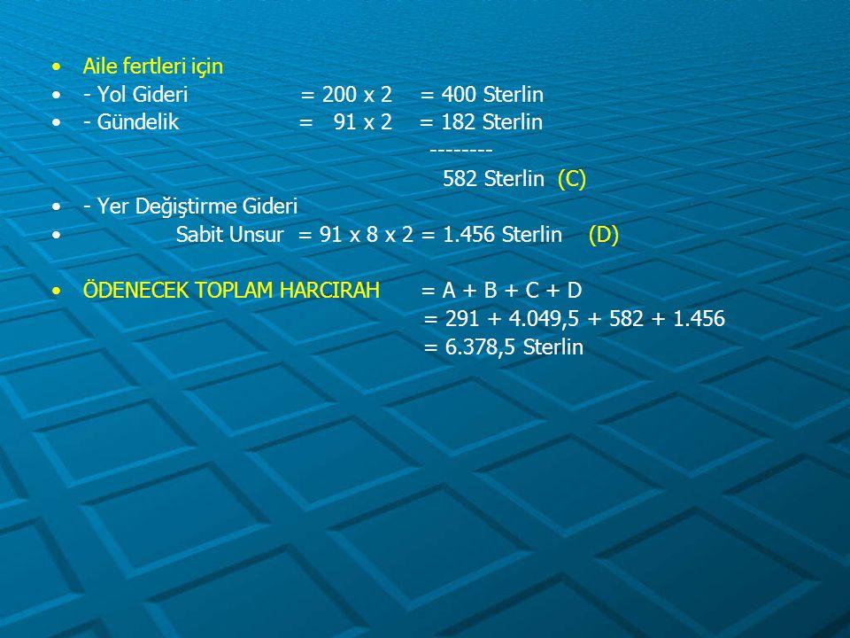 Aile fertleri için - Yol Gideri = 200 x 2 = 400 Sterlin. - Gündelik = 91 x 2 = 182 Sterlin.