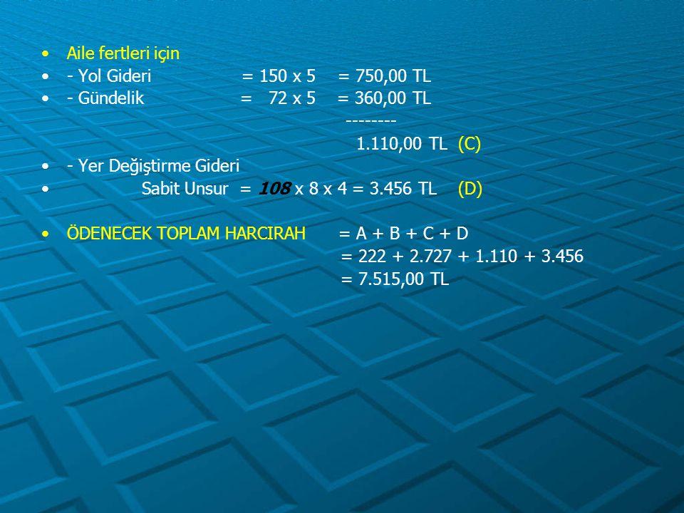 Aile fertleri için - Yol Gideri = 150 x 5 = 750,00 TL. - Gündelik = 72 x 5 = 360,00 TL.