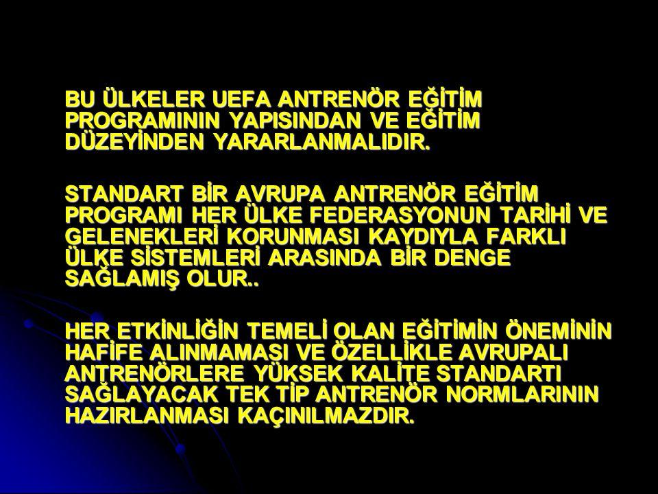 BU ÜLKELER UEFA ANTRENÖR EĞİTİM PROGRAMININ YAPISINDAN VE EĞİTİM DÜZEYİNDEN YARARLANMALIDIR.
