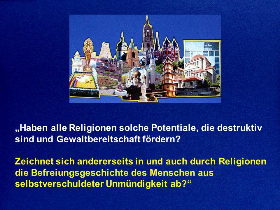 """""""Haben alle Religionen solche Potentiale, die destruktiv sind und Gewaltbereitschaft fördern"""