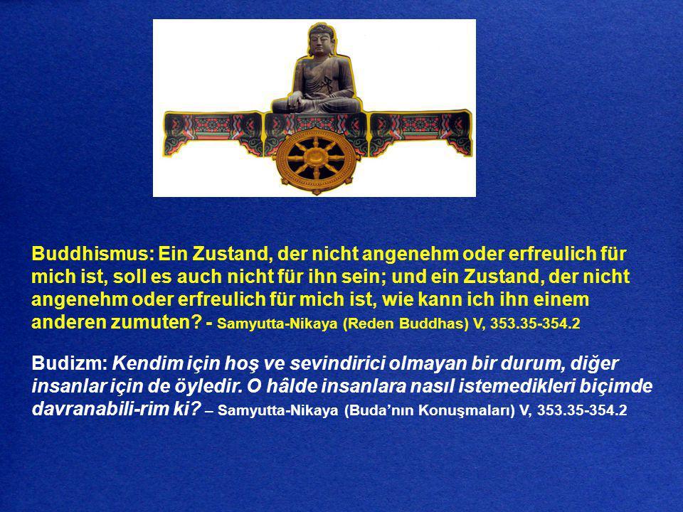 Buddhismus: Ein Zustand, der nicht angenehm oder erfreulich für mich ist, soll es auch nicht für ihn sein; und ein Zustand, der nicht angenehm oder erfreulich für mich ist, wie kann ich ihn einem anderen zumuten - Samyutta-Nikaya (Reden Buddhas) V, 353.35-354.2