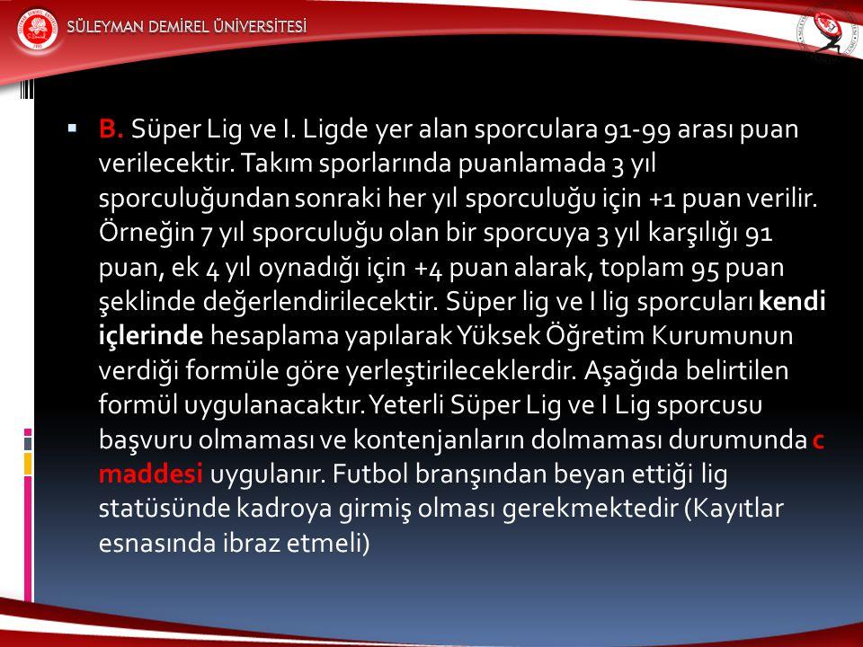 B. Süper Lig ve I. Ligde yer alan sporculara 91-99 arası puan verilecektir.