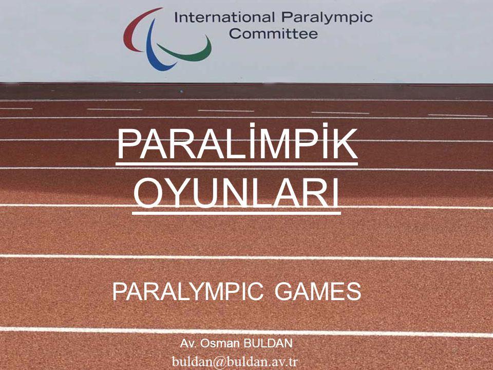 PARALİMPİK OYUNLARI PARALYMPIC GAMES Av. Osman BULDAN