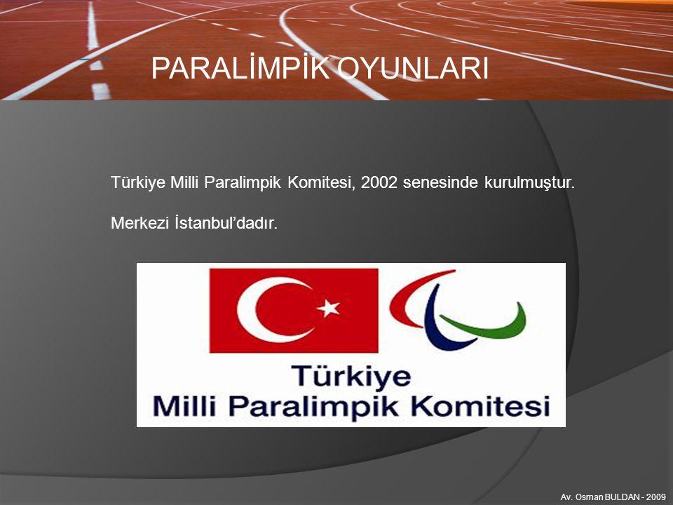 PARALİMPİK OYUNLARI Türkiye Milli Paralimpik Komitesi, 2002 senesinde kurulmuştur. Merkezi İstanbul'dadır.