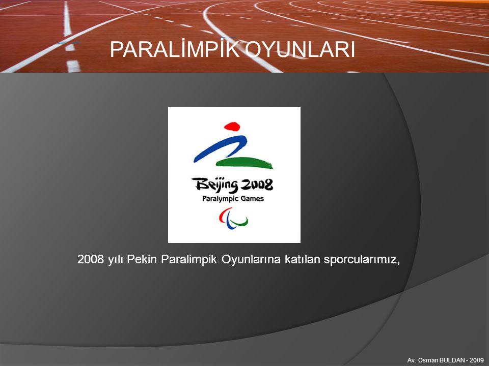 PARALİMPİK OYUNLARI 2008 yılı Pekin Paralimpik Oyunlarına katılan sporcularımız, Av. Osman BULDAN - 2009.