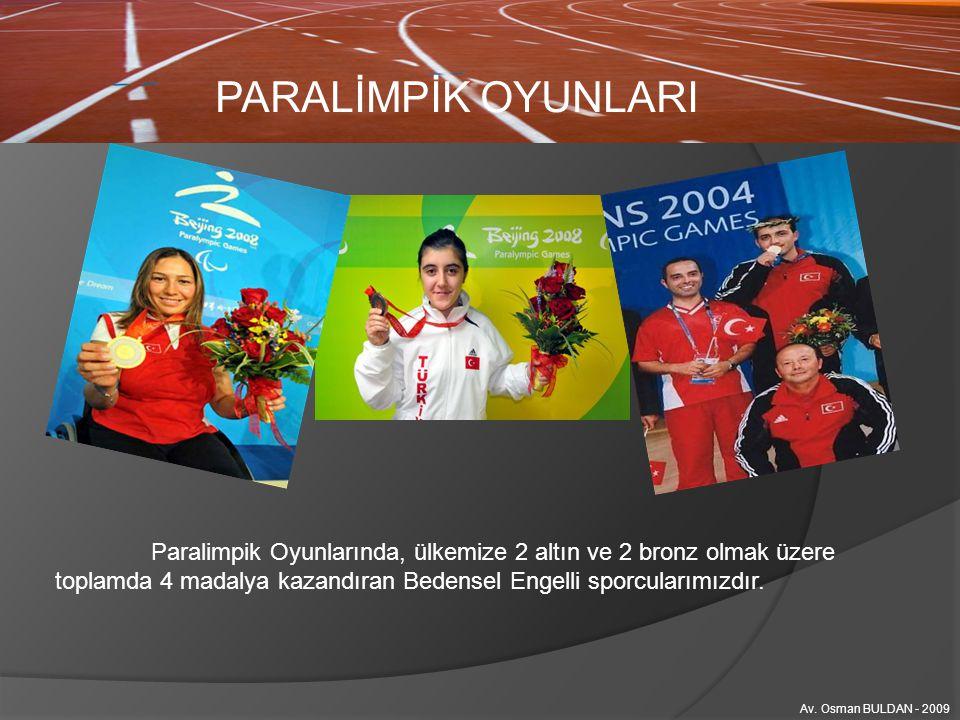 PARALİMPİK OYUNLARI Paralimpik Oyunlarında, ülkemize 2 altın ve 2 bronz olmak üzere toplamda 4 madalya kazandıran Bedensel Engelli sporcularımızdır.