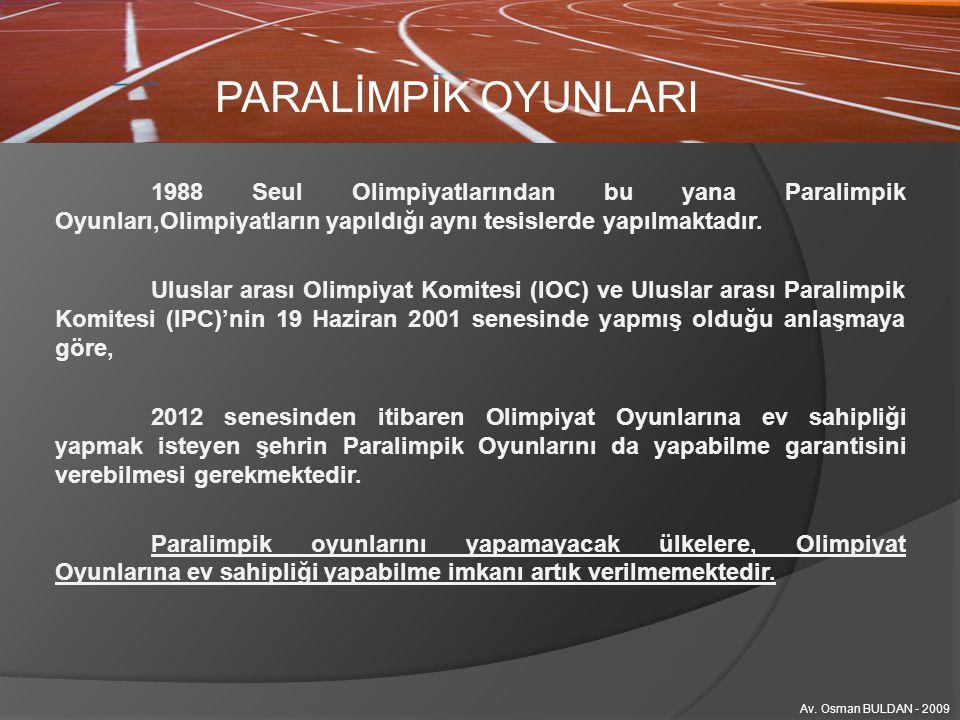 PARALİMPİK OYUNLARI 1988 Seul Olimpiyatlarından bu yana Paralimpik Oyunları,Olimpiyatların yapıldığı aynı tesislerde yapılmaktadır.