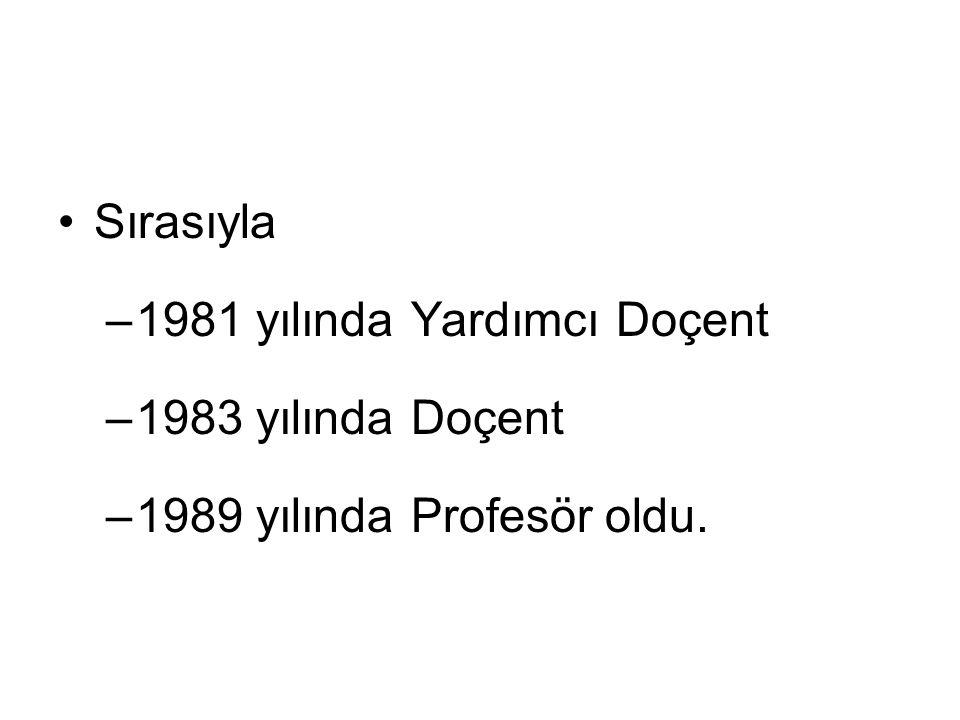 Sırasıyla 1981 yılında Yardımcı Doçent 1983 yılında Doçent 1989 yılında Profesör oldu.