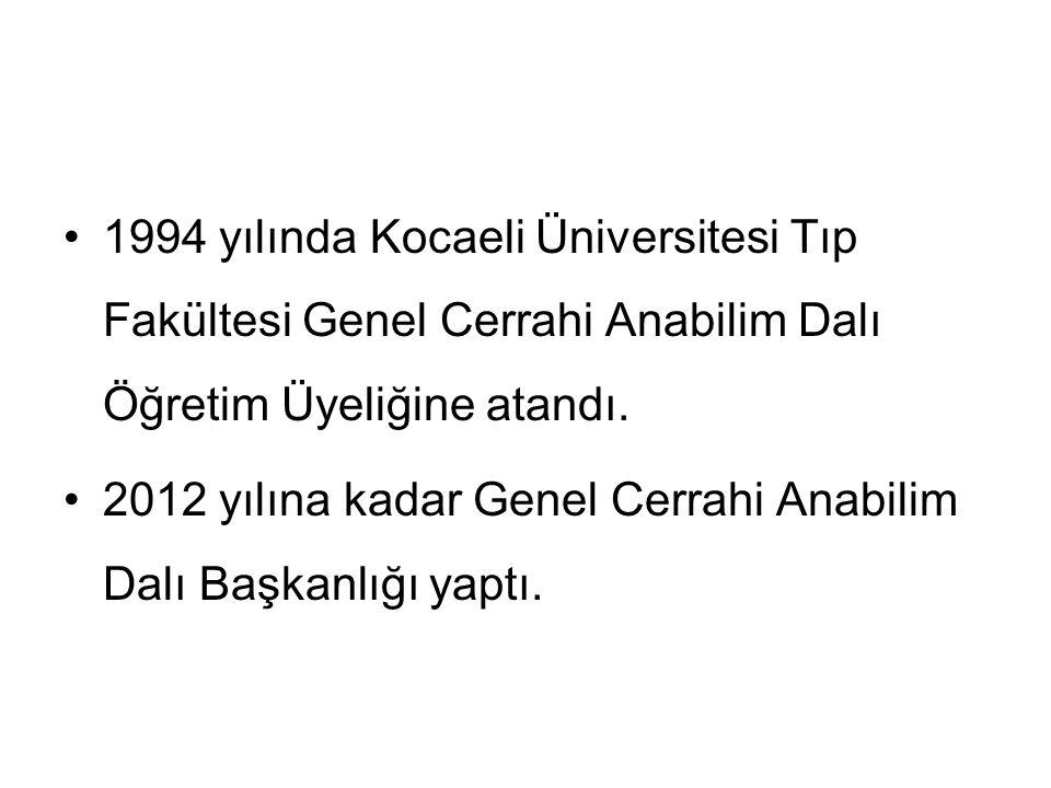 1994 yılında Kocaeli Üniversitesi Tıp Fakültesi Genel Cerrahi Anabilim Dalı Öğretim Üyeliğine atandı.