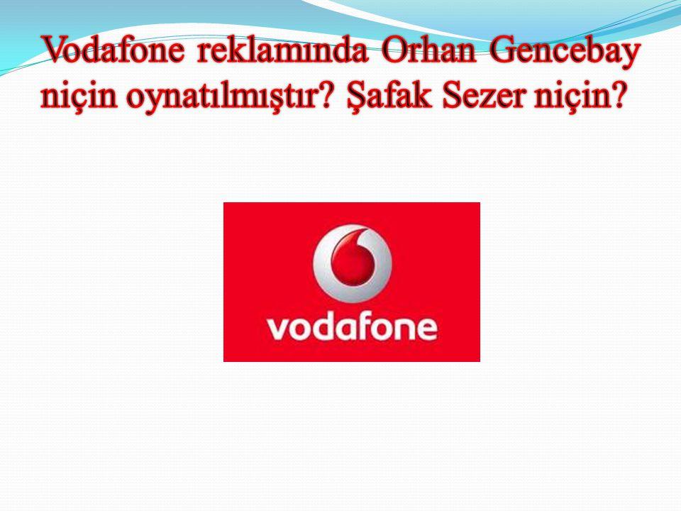 Vodafone reklamında Orhan Gencebay niçin oynatılmıştır