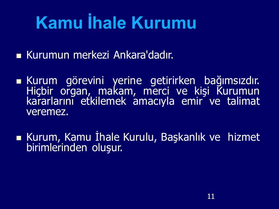 Kamu İhale Kurumu Kurumun merkezi Ankara dadır.